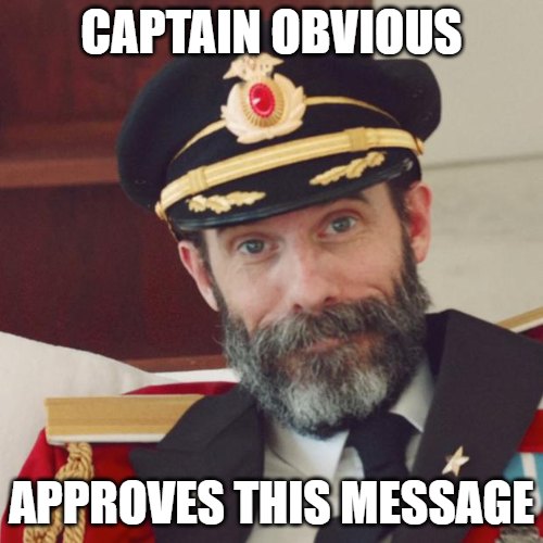 Captain Obvious Approves this Message