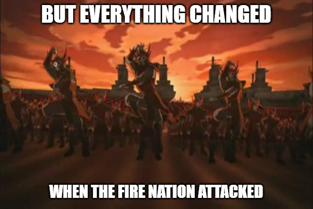 Everything Changed when the Firenation attacked meme